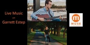 Garrett Estep - Live Music at Muse